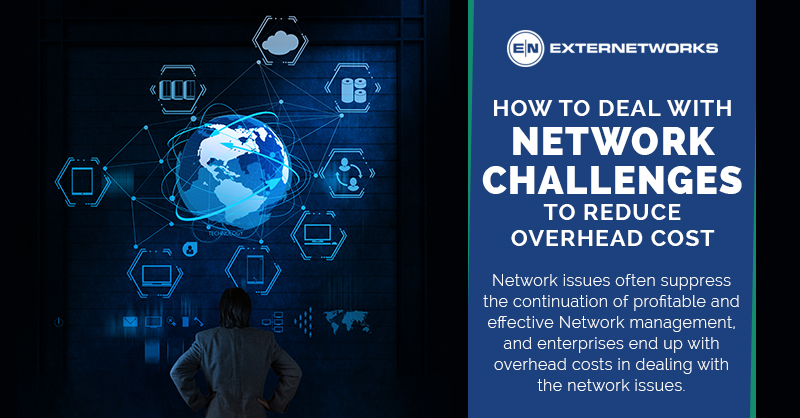 How to Deal with Network Challenges to Reduce Overhead Cost