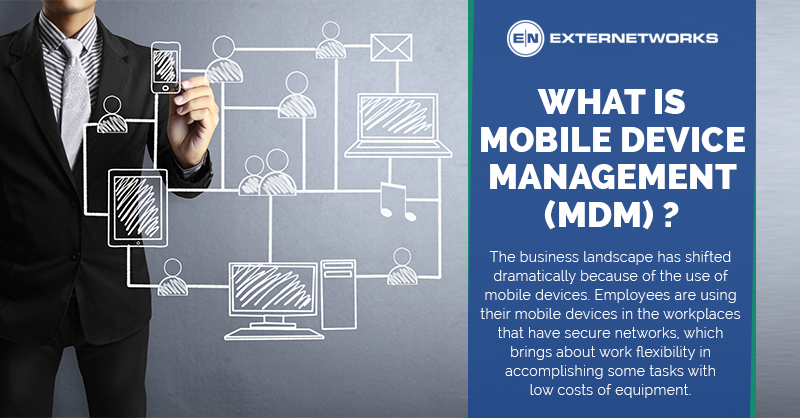 What is a Mobile Device Management? (MDM) How the business landscape has shifted to the use of mobile devices. - ExterNetworks Inc